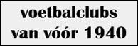 Voetbalclubs van voor 1940